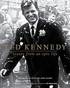Ted Kennedy : scenes from an epic life