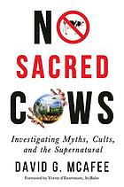 No sacred cows : investigating myths, cults, and the supernatural