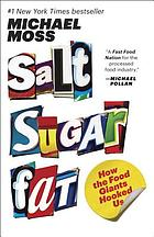 Salt, sugar, fat : how the food giants hooked us