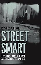 Street smart : the New York of Lumet, Allen, Scorsese, and Lee