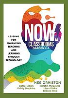 NOW Classrooms, Grades K-2 : Lessons for Enhancing Teaching and Learning Through Technology (Supporting ISTE Standards for Students and Digital Citizenship).