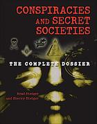 Conspiracies and secret societies : the complete dossier