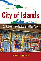 City of islands : Caribbean intellectuals in New York
