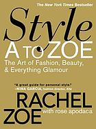 Style A to Zoe : the art of fashion, beauty, & everything glamour