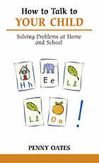 How to talk to your child : solving problems at home and school
