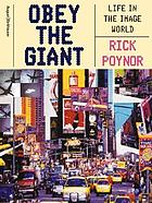 Obey the giant : life in the image world