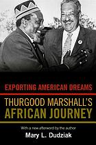 Exporting American Dreams : Thurgood Marshall's African Journey.