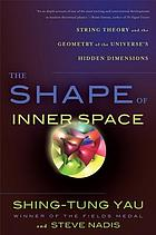 The shape of inner space : string theory and the geometry of the universe's hidden dimensions