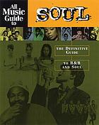 All music guide to soul : the definitive guide to R&B and soul