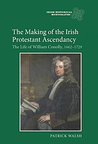 The making of the Irish Protestant ascendancy : the life of William Conolly, 1662-1729