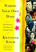 Making your own days : the pleasures of reading and writing poetry