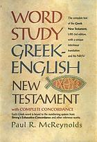 Word study Greek-English New Testament : a literal, interlinear word study of the Greek New Testament United Bible Societies' third corrected edition with New Revised Standard Version, New Testament, and word study concordance