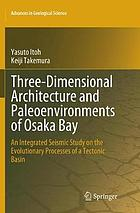 Three-Dimensional Architecture and Paleoenvironments of Osaka Bay : An Integrated Seismic Study on the Evolutionary Processes of a Tectonic Basin.