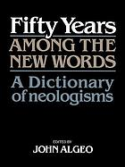 Fifty years among the new words : a dictionary of neologisms, 1941-1991