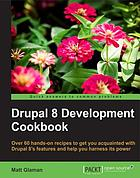 Drupal 8 development cookbook : over 60 hands-on recipes that get you acquainted with Drupal 8's features and help you harness its power