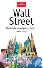 Guide to Wall Street : the Markets, Mechanisms and Players.