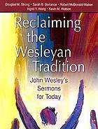 Reclaiming the Wesleyan tradition : John Wesley's sermons for today