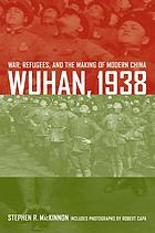 Wuhan, 1938 : war, refugees, and the making of modern China