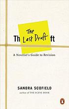 The last draft : a novelist's guide to revision