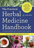 The practical herbal medicine handbook : your quick reference guide to healing herbs & remedies.
