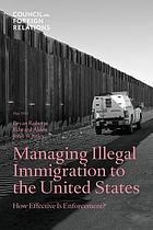 Managing illegal immigration to the United States : how effective is enforcement?