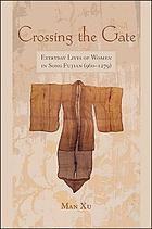 Crossing the gate : everyday lives of women in Song Fujian (960-1279)