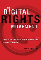 The digital rights movement : the role of technology in subverting digital copyright