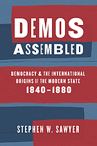Demos assembled : democracy and the international origins of the modern state, 1840-1880