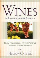 Wines of eastern North America : from Prohibition to the present ; a history and desk reference