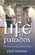 Life in paradox : the story of a gay Catholic priest
