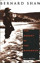 Bernard Shaw : the ascent of the superman