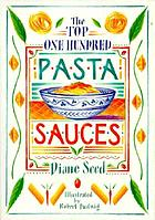The top one hundred pasta sauces : authentic regional recipes from Italy