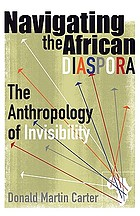 Navigating the African diaspora : the anthropology of invisibility