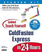 Sams teach yourself ColdFusion Express in 24 hours