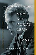 Now all roads lead to France : a life of Edward Thomas