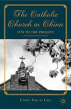 The Catholic Church in China : 1978 to the present