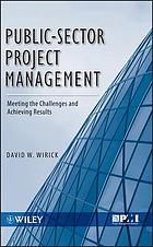 Public-sector project management : meeting the challenges and achieving results