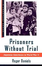 Prisoners without trial : Japenese Americans in World War II