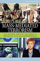 Mass-mediated terrorism : the central role of the media in terrorism and counterterrorism