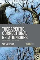 Therapeutic correctional relationships : theory, research and practice