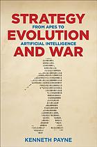 Strategy, evolution, and war : from apes to artificial intelligence