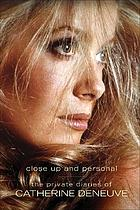 Close up and personal : the private diaries of Catherine Deneuve