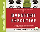 The barefoot executive : [the ultimate guide for being your own boss & achieving financial freedom]