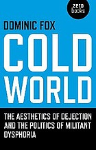 Cold world : the aesthetics of dejection and the politics of militant dysphoria