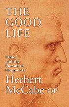 The good life : ethics and the pursuit of happiness