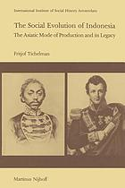 The Social Evolution of Indonesia : the Asiatic Mode of Production and Its Legacy
