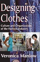 Designing clothes : culture and organization of the fashion industry
