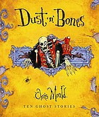 Dust 'n' bones : ten terrifying classic and original ghost stories