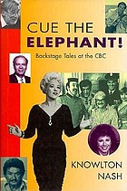 Cue the elephant! : backstage tales at the CBC