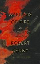Gardens of fire : an investigative memoir